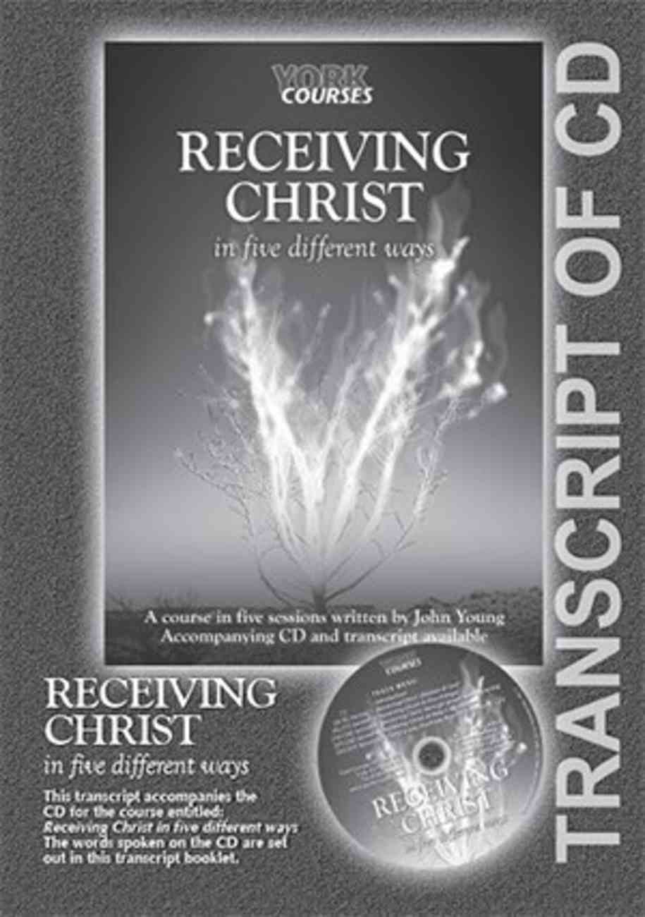 Receiving Christ : In Five Different Ways (Transcript) (York Courses Series) Booklet