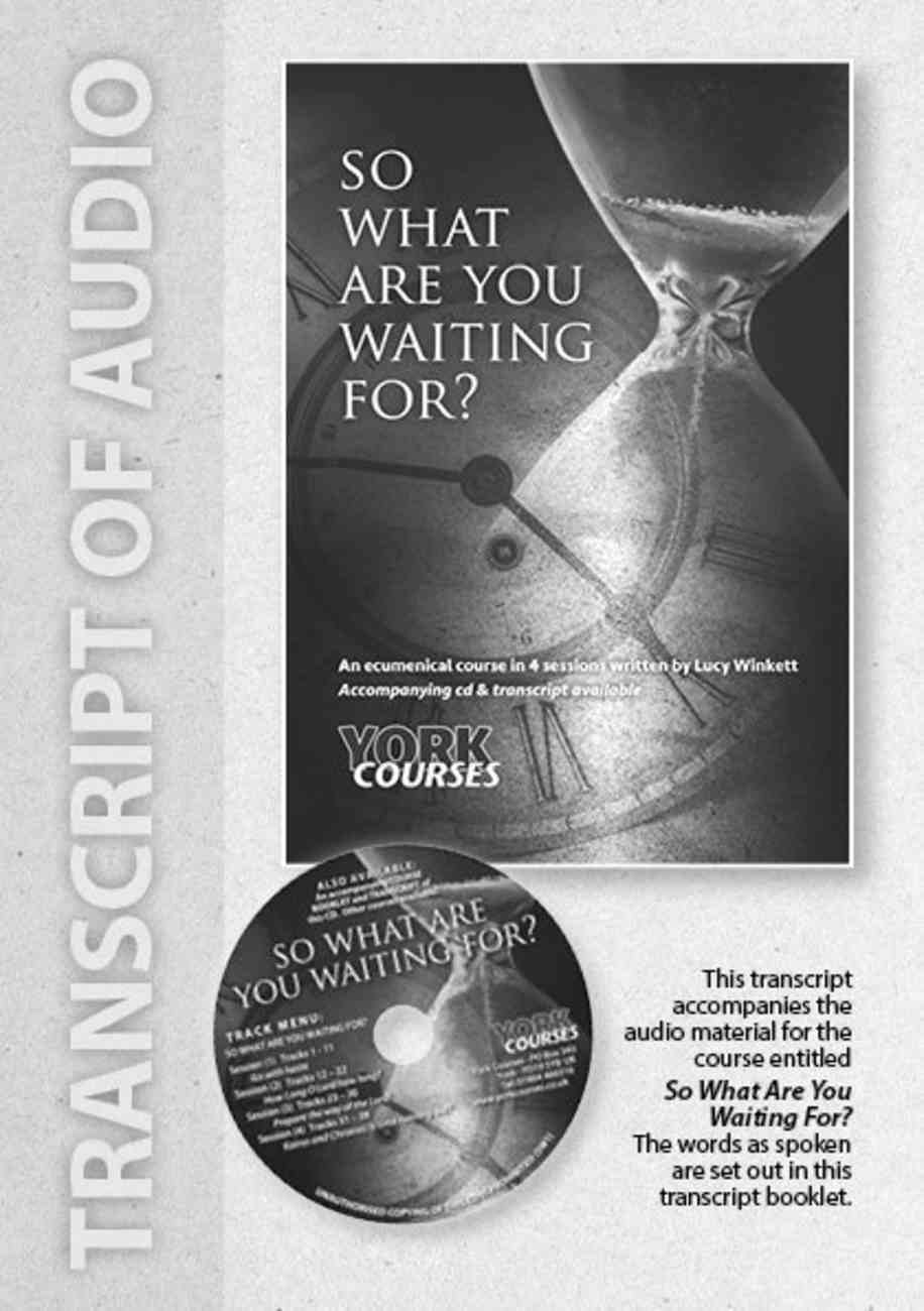 So What Are You Waiting For? (Transcript) (York Courses Series) Booklet