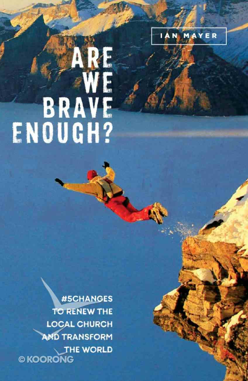 Are We Brave Enough?: #5changes to Renew the Local Church and Transform the World Paperback