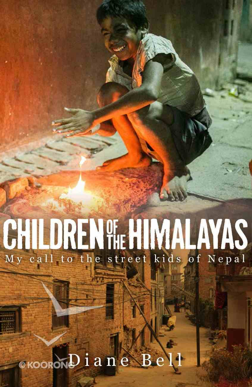 Children of the Himalayas: My Call to the Street Kids of Nepal Paperback