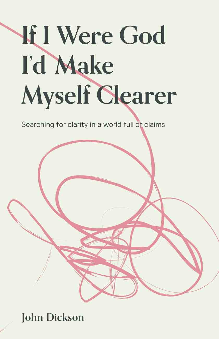 If I Were God, I'd Make Myself Clearer: Searching For Clarity in a World Full of Claims Paperback