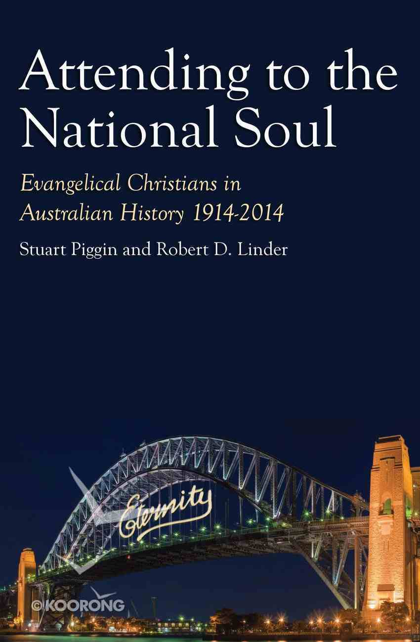 Attending to the National Soul: 1914-2014 (#02 in Evangelical Christians In Australian History Series) Hardback