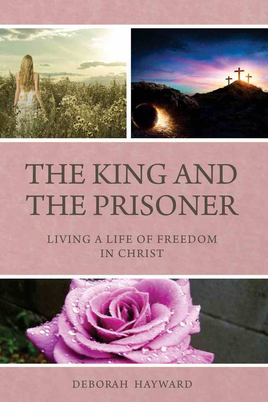 The King and the Prisoner: Living a Life of Freedom in Christ Paperback