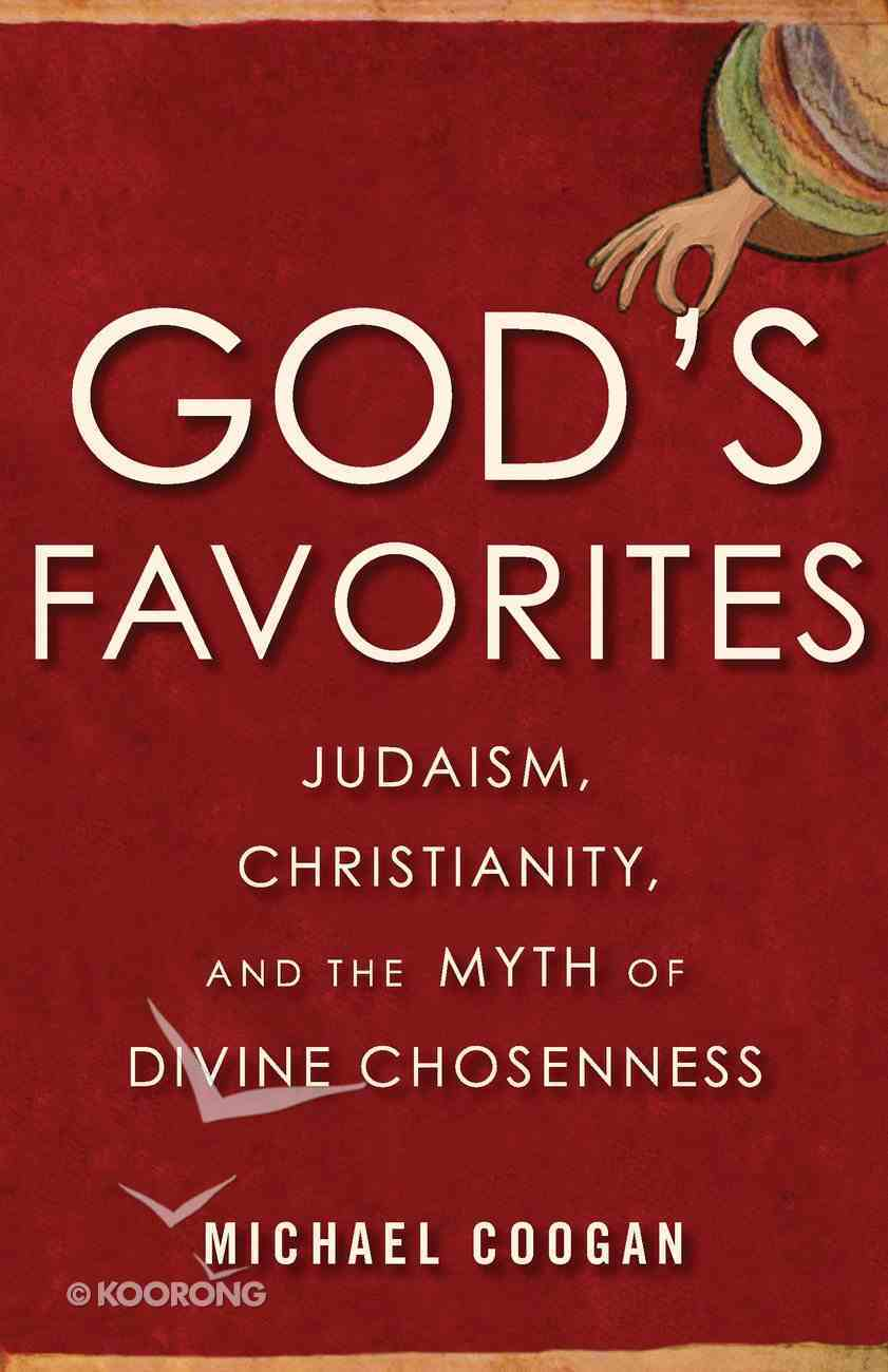 God's Favorites: Judaism, Christianity, and the Myth of Divine Chosenness Hardback