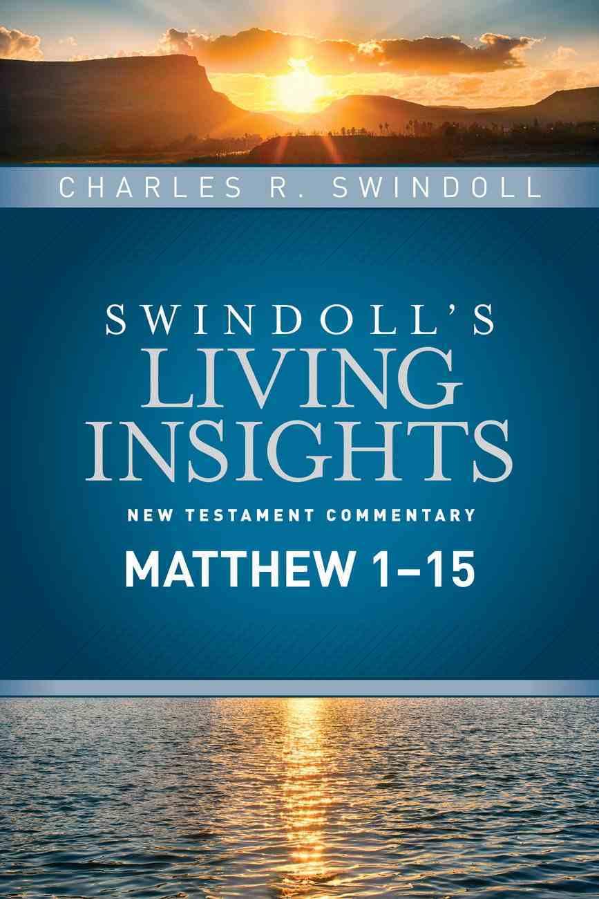 Insights on Matthew 1-15 (Swindoll's Living Insights New Testament Commentary Series) Hardback