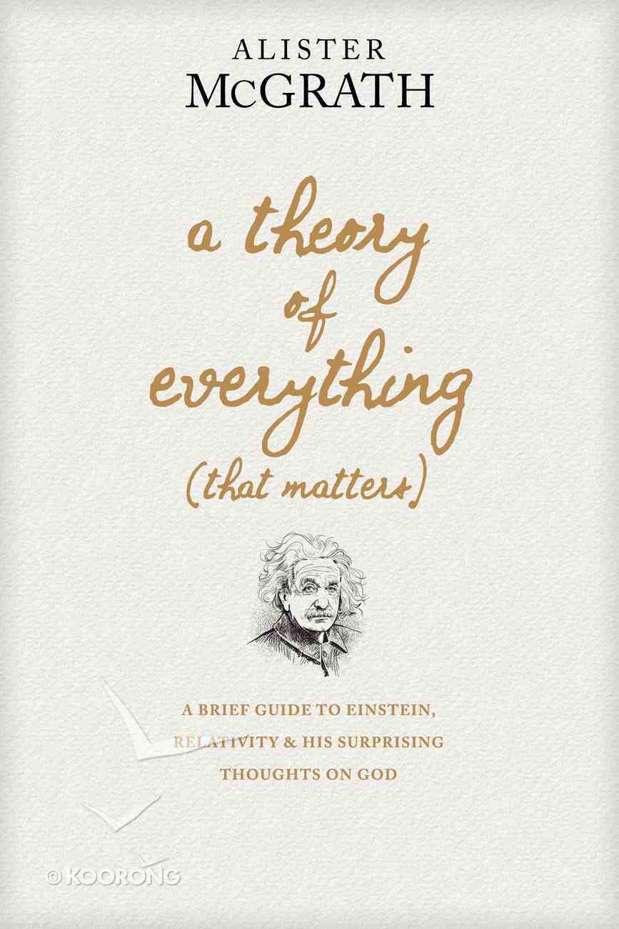 A Theory of Everything : A Brief Guide to Einstein, Relativity, and His Surprising Thoughts on God (That Matters) Hardback