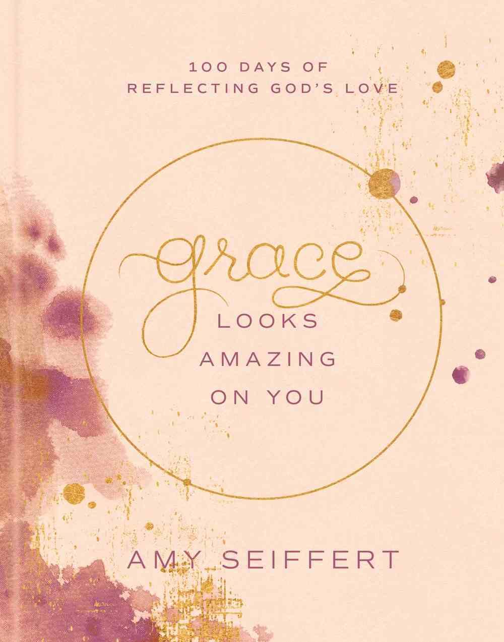 Grace Looks Amazing on You: 100 Days of Reflecting God's Love Hardback