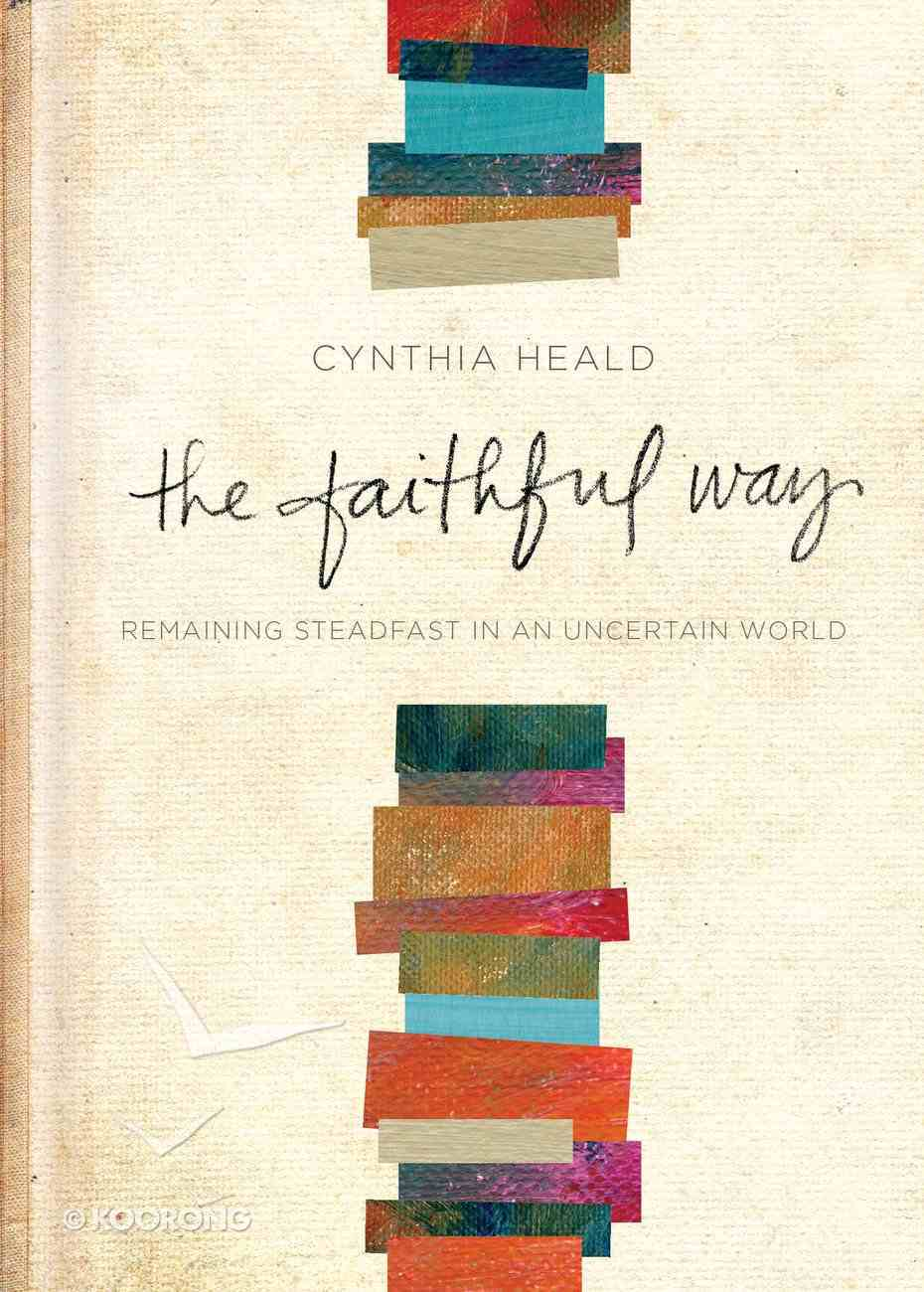 The Faithful Way: Remaining Steadfast in An Uncertain World Hardback