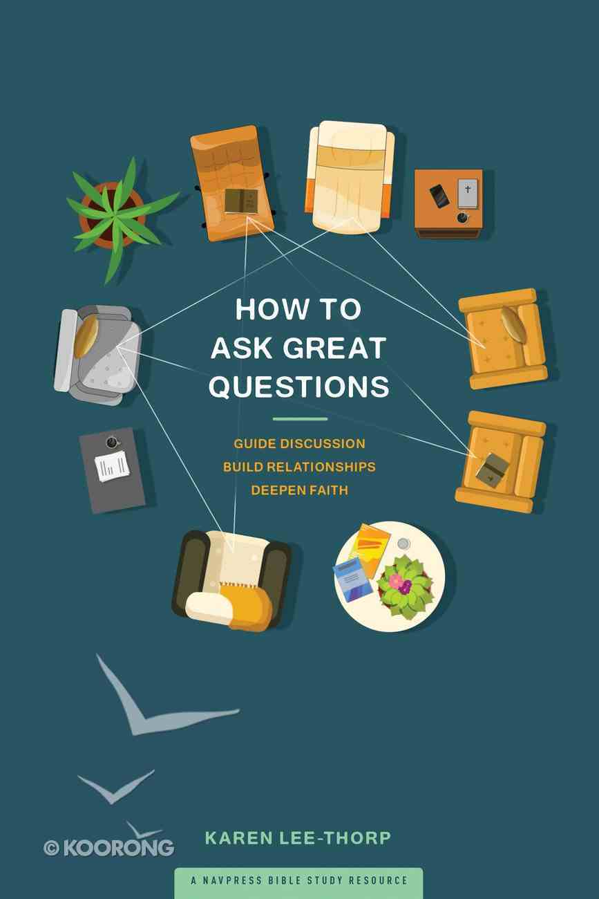 How to Ask Great Questions: Guide Discussion, Build Relationships, Deepen Faith Paperback