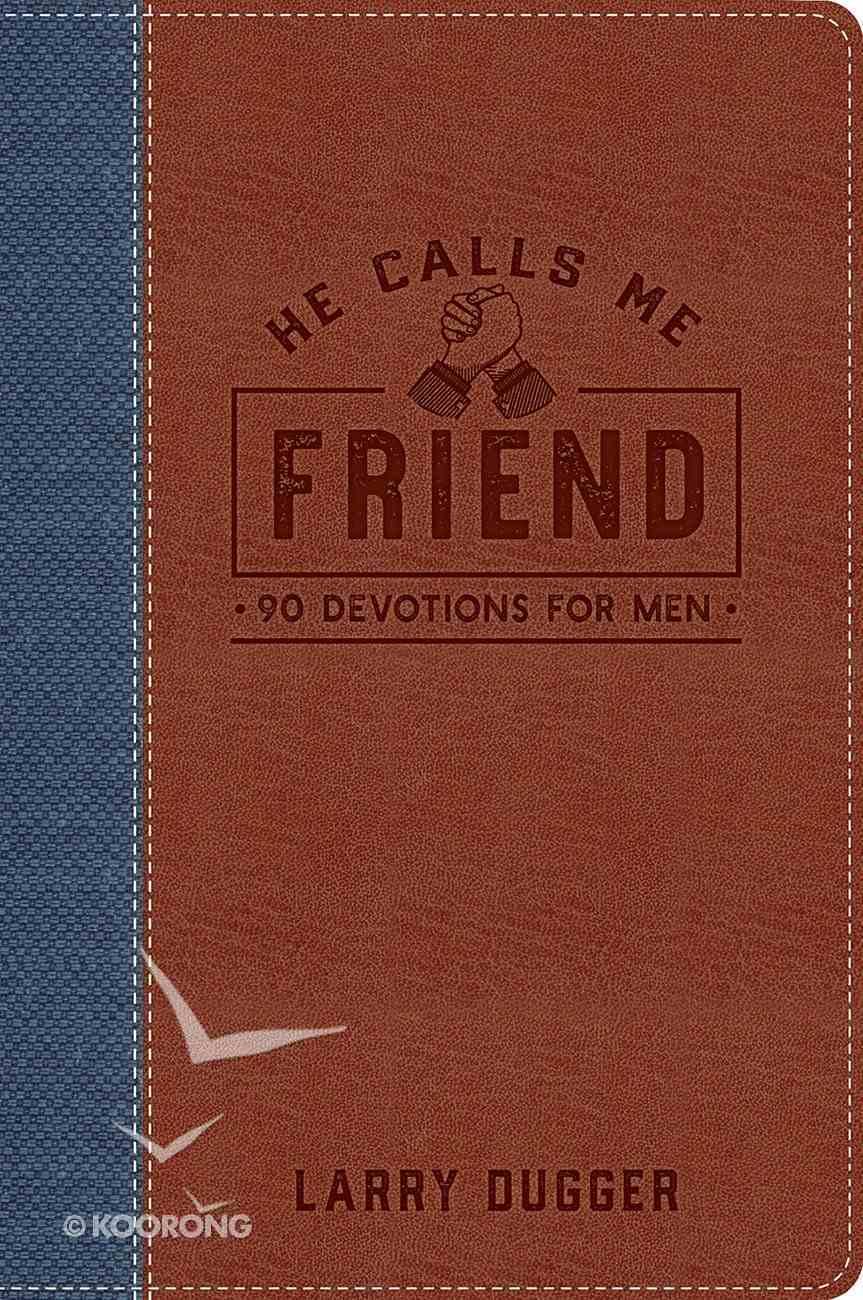 He Calls Me Friend: 90 Devotions For Men Imitation Leather