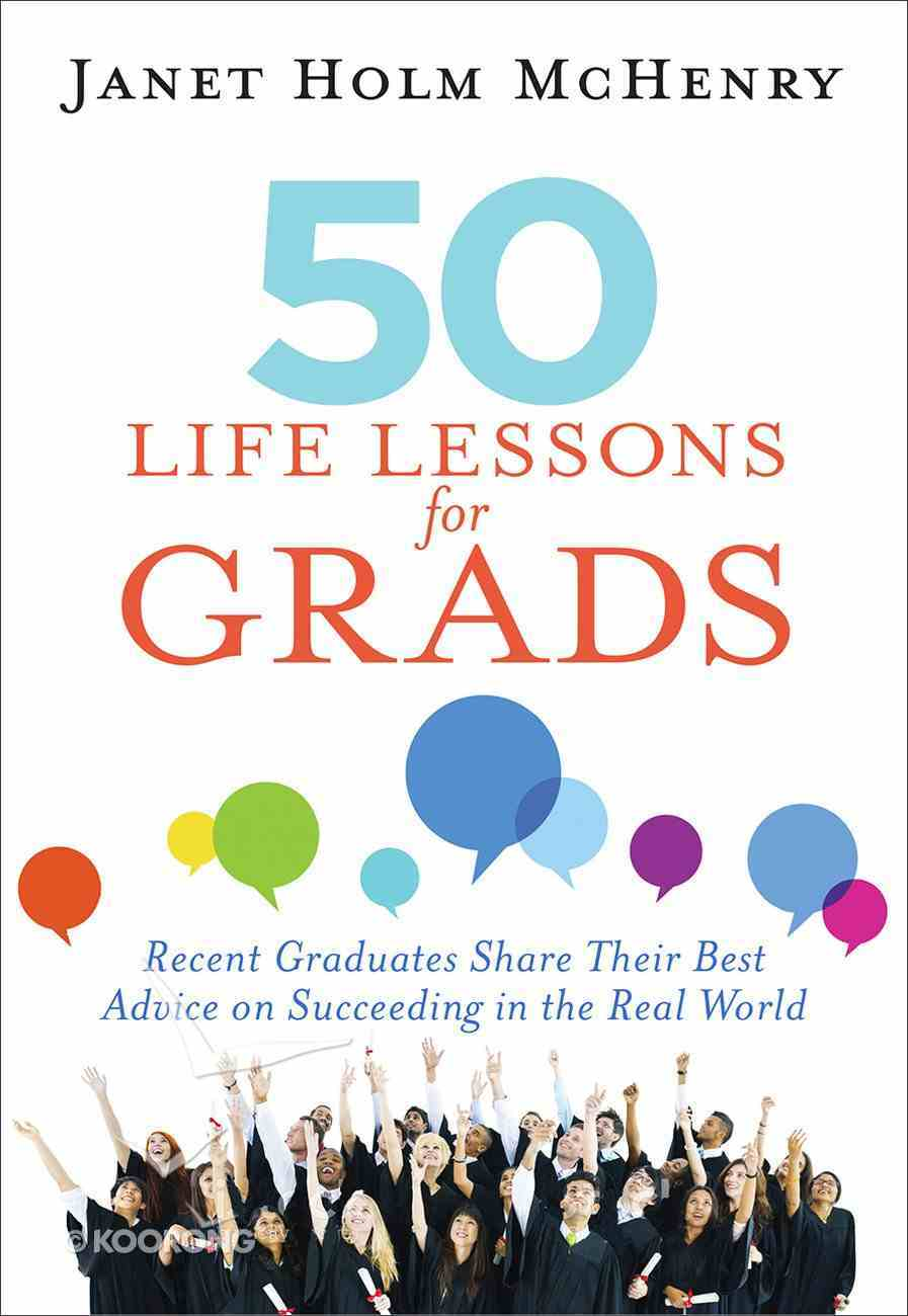 50 Life Lessons For Grads: Surprising Advice From Recent Graduates Paperback