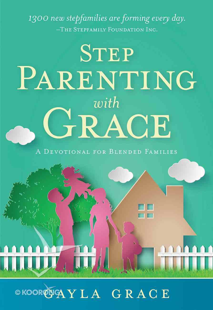 Stepparenting With Grace: A Devotional For Blended Families Paperback
