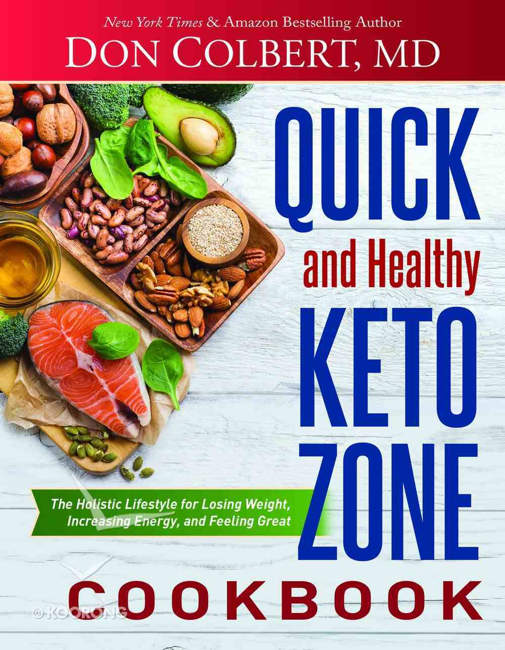 Quick and Healthy Keto Zone Cookbook: The Holistic Lifestyle For Losing Weight, Increasing Energy, and Feeling Great Hardback