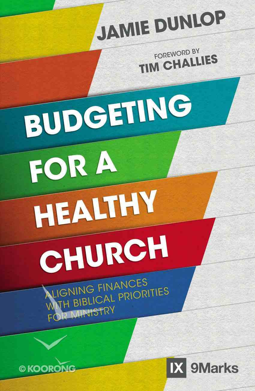 Budgeting For a Healthy Church - Aligning Finances With Biblical Priorities For Ministry (9marks Series) Paperback