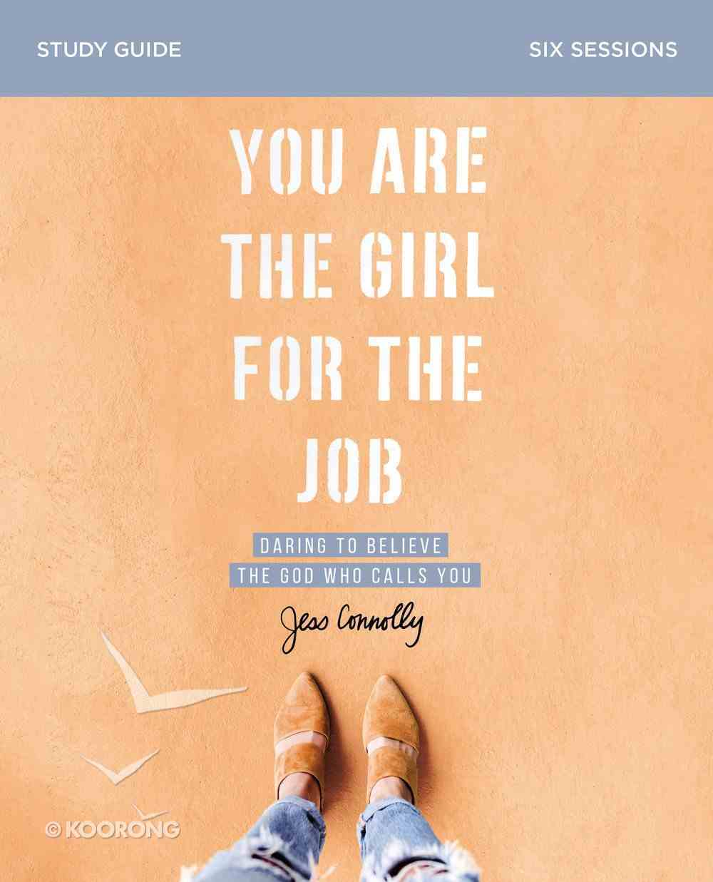 You Are the Girl For the Job: Daring to Believe the God Who Calls You (Study Guide) Paperback