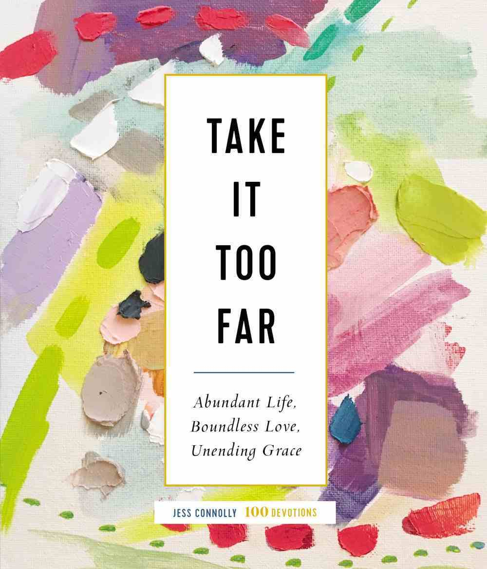 Take It Too Far: Abundant Life, Boundless Love, Unending Grace Hardback