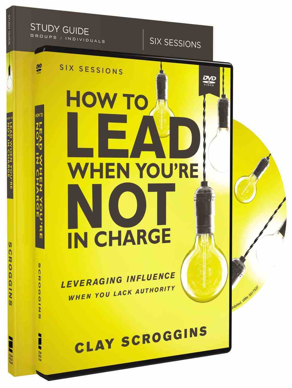 How to Lead When You're Not in Charge: Leveraging Influence When You Lack Authority (Study Guide With Dvd) Pack
