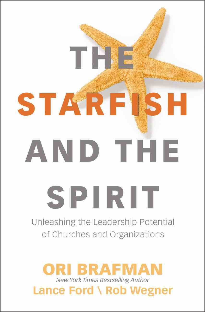 The Starfish and the Spirit: Unleashing the Leadership Potential of Churches and Organizations Paperback