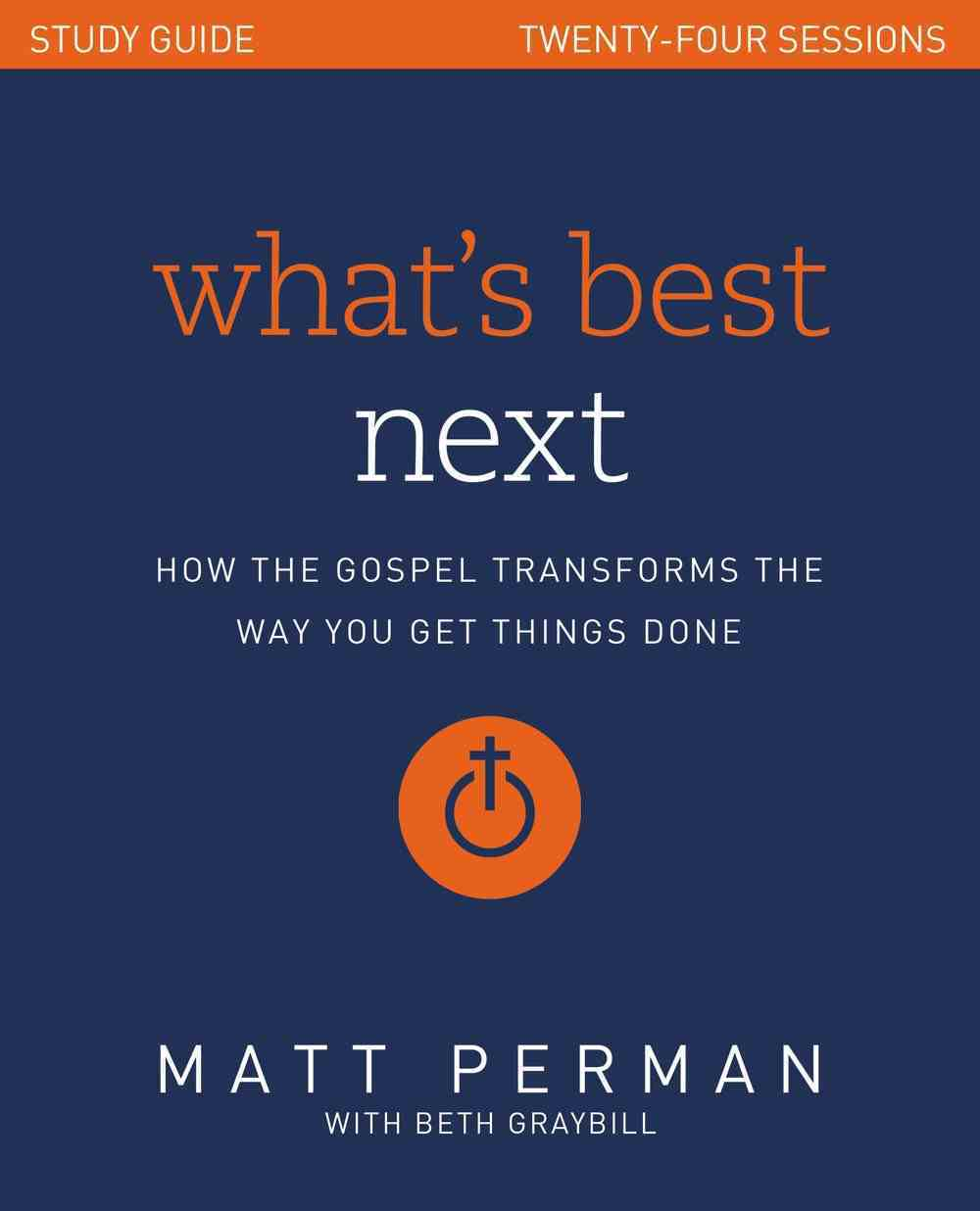 What's Best Next: How the Gospel Transforms the Way You Get Things Done (Study Guide) Paperback