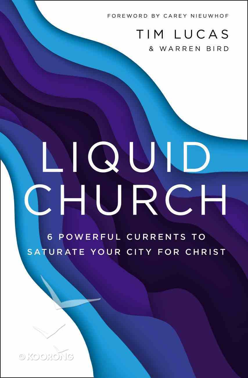 Liquid Church: 7 Powerful Currents to Saturate Your City For Christ Paperback