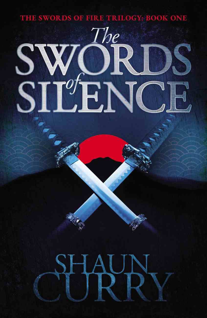 Swords of Silence, The: Honour, Betrayal, Survival. (#01 in Swords Of Fire Trilogy Series) Paperback