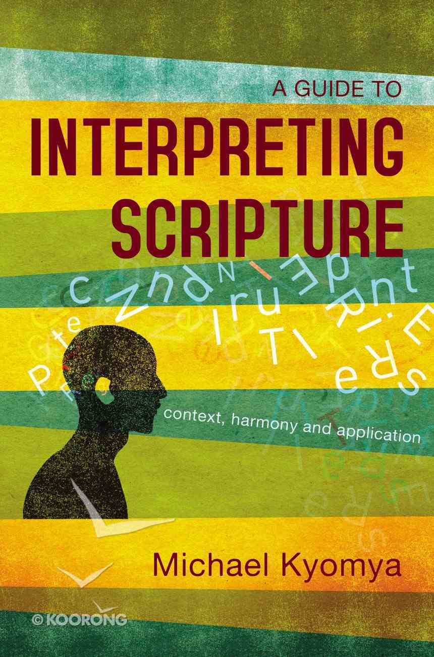 A Guide to Interpreting Scripture: Context, Harmony, and Application Paperback