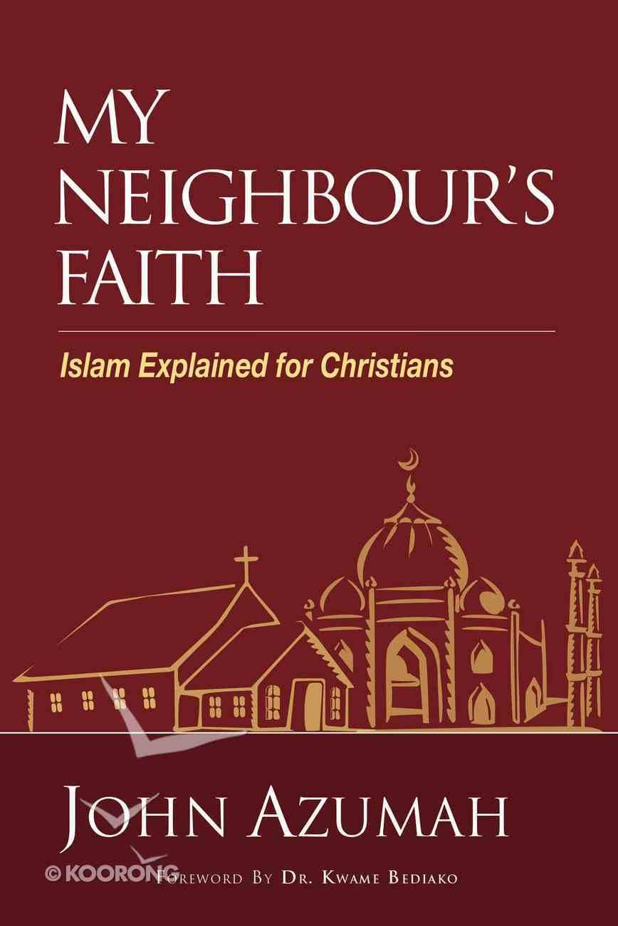 My Neighbour's Faith: Islam Explained For Christians Paperback