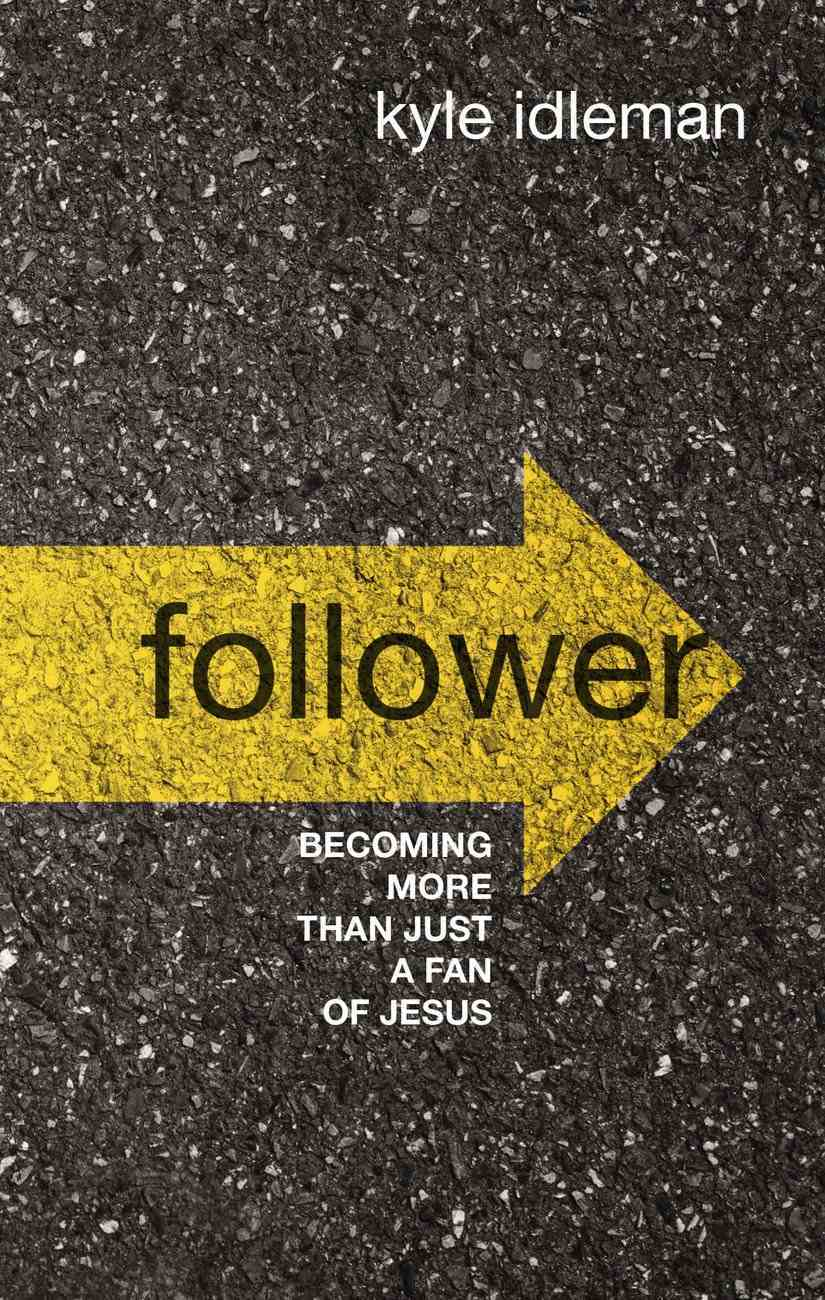Follower: Becoming More Than Just a Fan of Jesus Hardback
