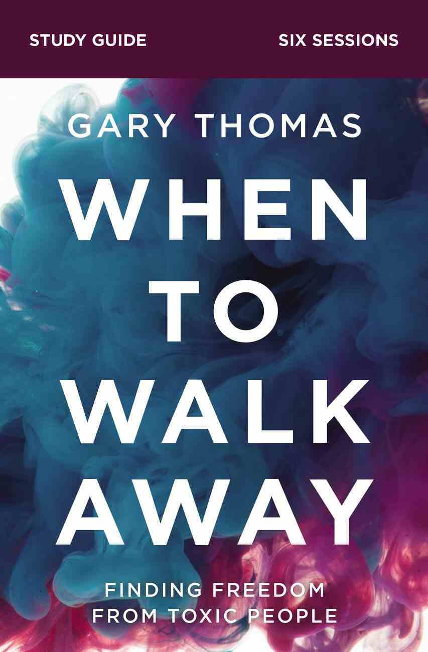 When to Walk Away: Finding Freedom From Toxic People (Study Guide) Paperback