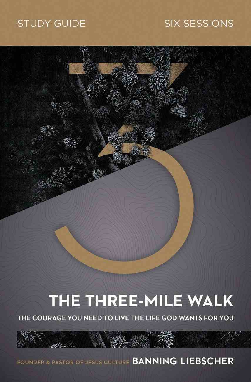 The Three-Mile Walk: The Courage You Need to Live the Life God Wants For You (Study Guide) Paperback