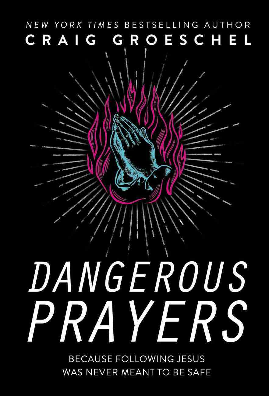 Dangerous Prayers: Because Following Jesus Was Never Meant to Be Safe Hardback