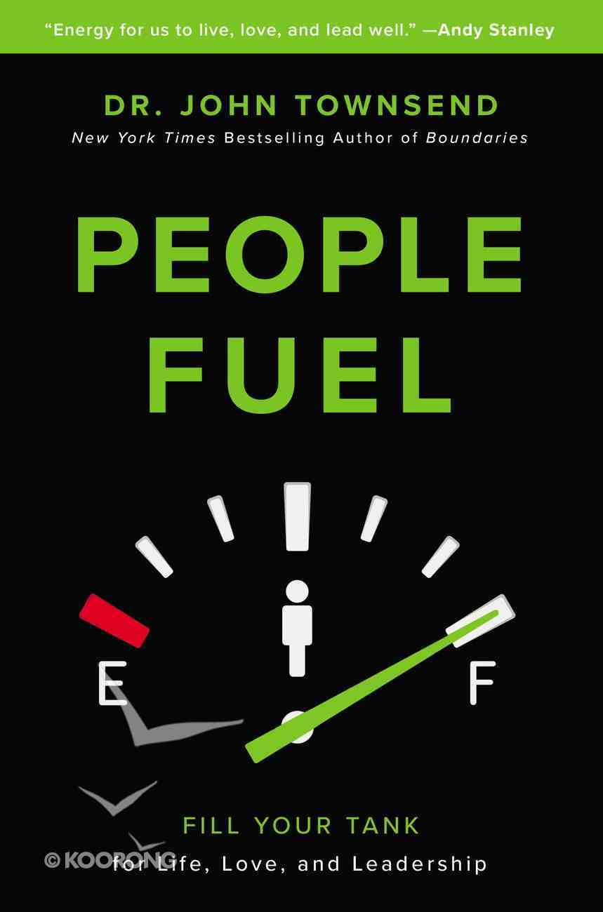 People Fuel: Fill Your Tank For Life, Love, and Leadership Hardback