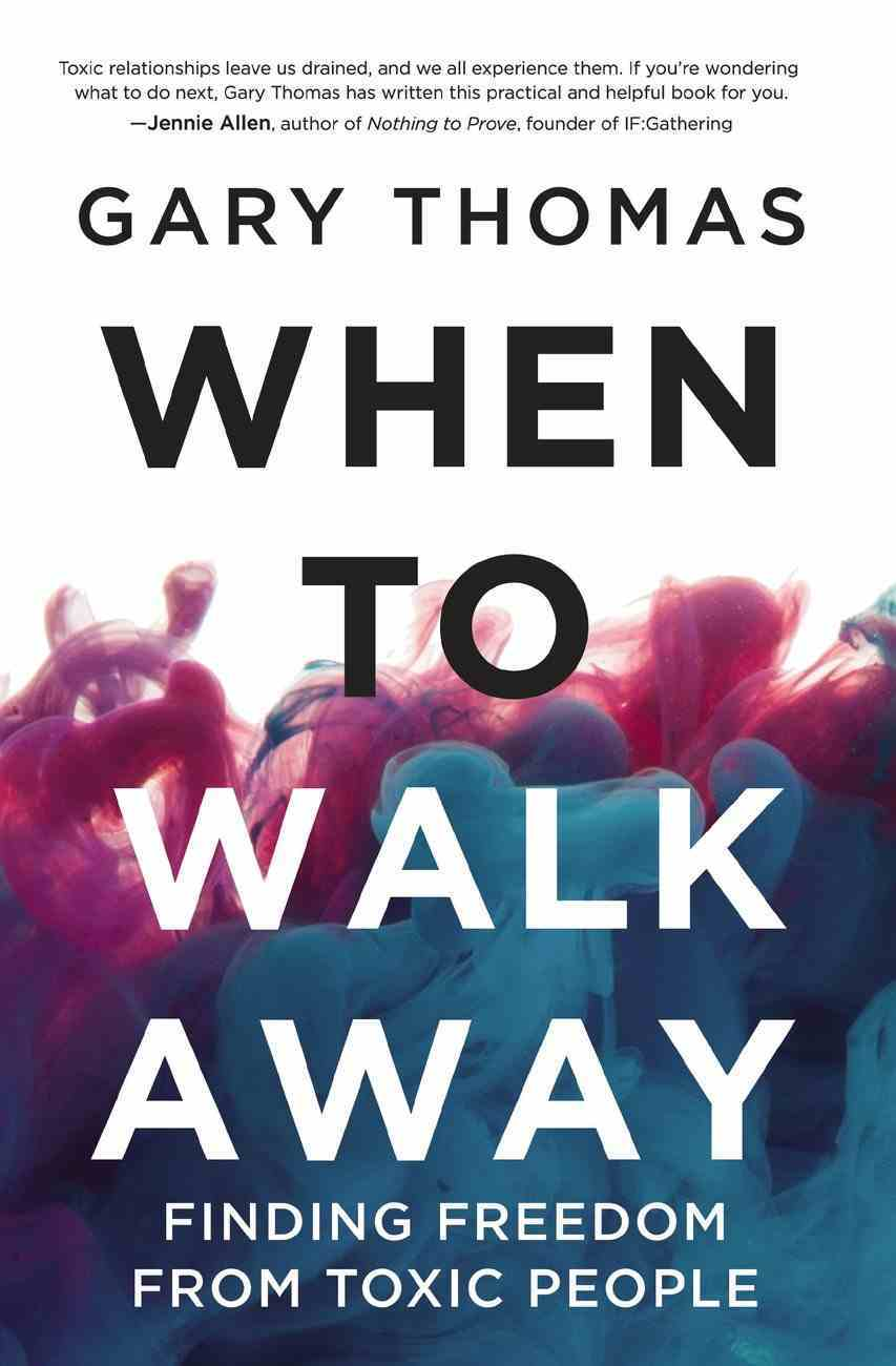 When to Walk Away: Finding Freedom From Toxic People Paperback
