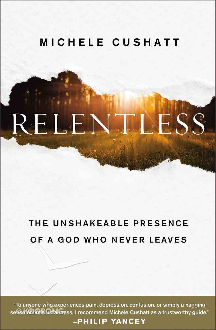 Relentless: The Unshakeable Presence of a God Who Never Leaves Paperback