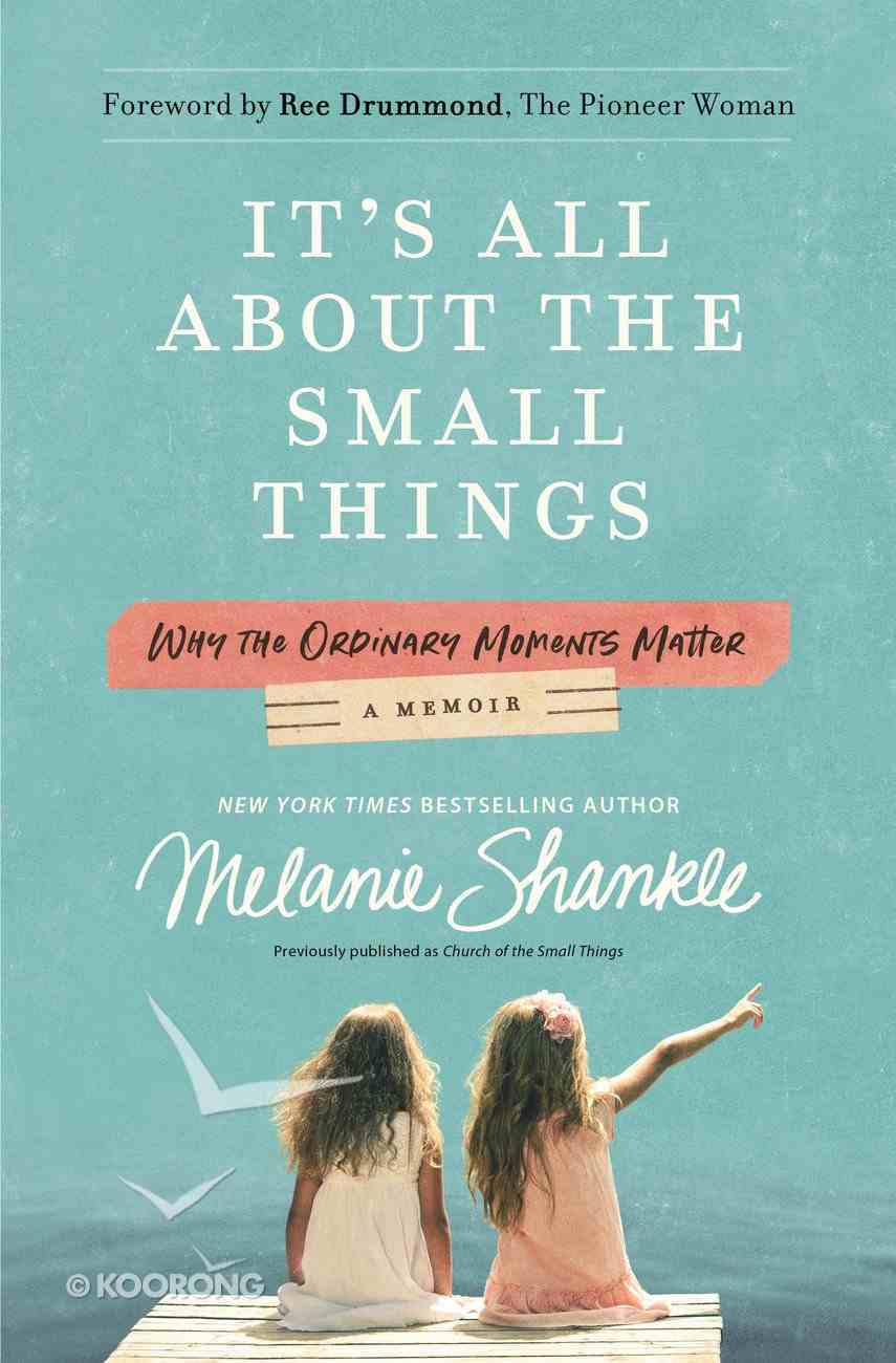 It's All About the Small Things: Why the Ordinary Moments Matter Paperback