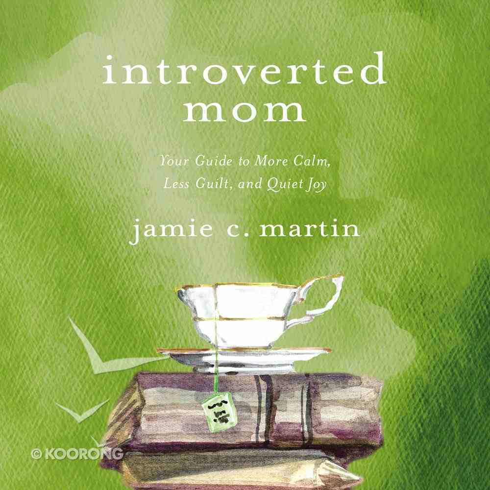 Introverted Mom: Your Guide to More Calm, Less Guilt, and Quiet Joy Paperback