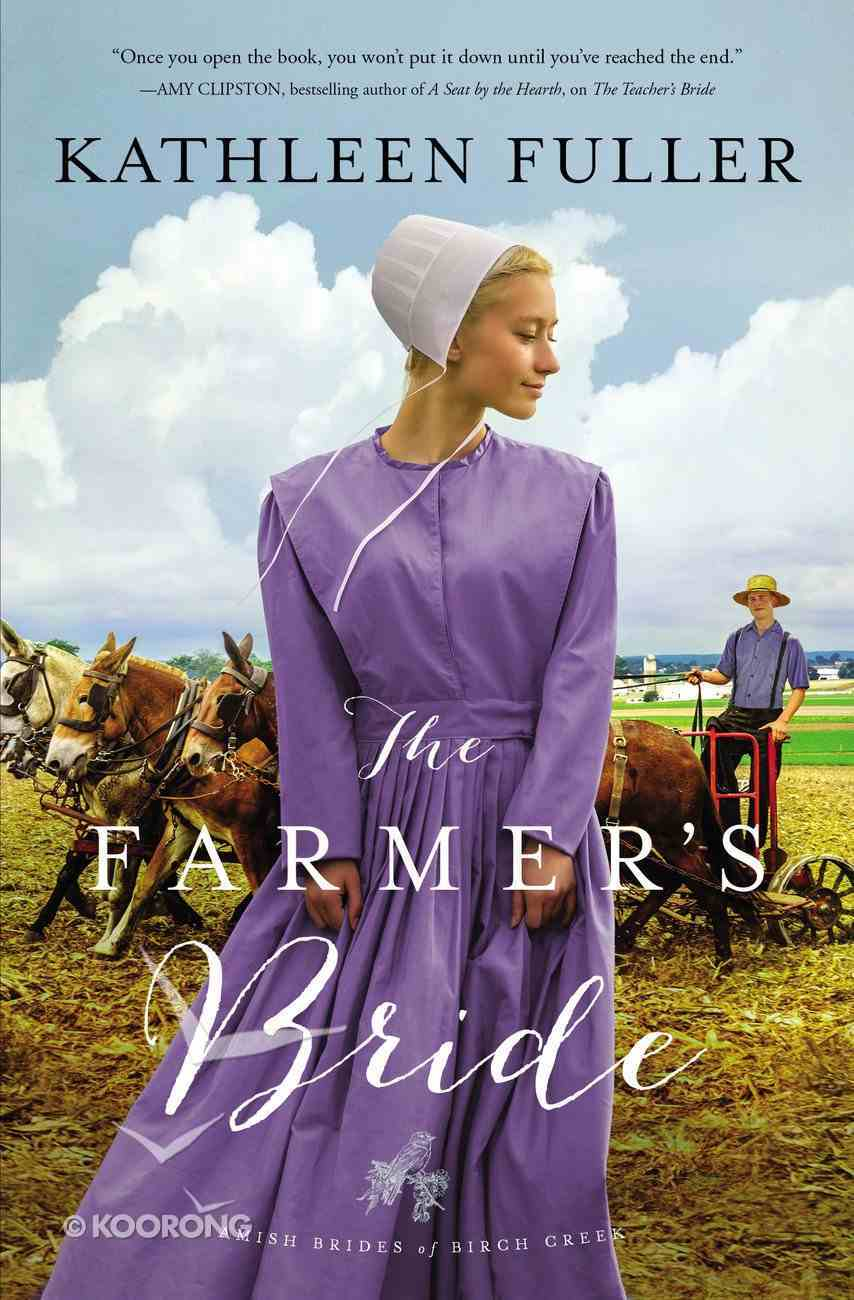 The Farmer's Bride (#02 in Amish Brides Of Birch Creek Series) Paperback