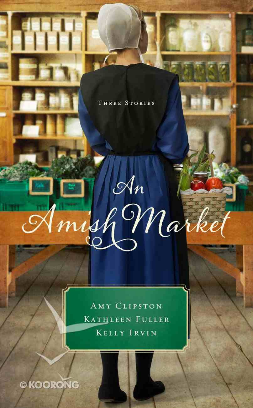 Amish Market, An: Three Stories (Love Birds, a Bid For Love, Sweeter Than Honey) (Amish Market Novella Series) Paperback