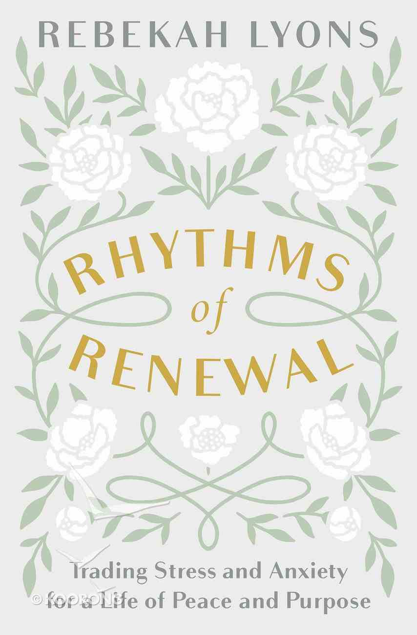 Rhythms of Renewal: Trading Stress and Anxiety For a Life of Peace and Purpose Hardback