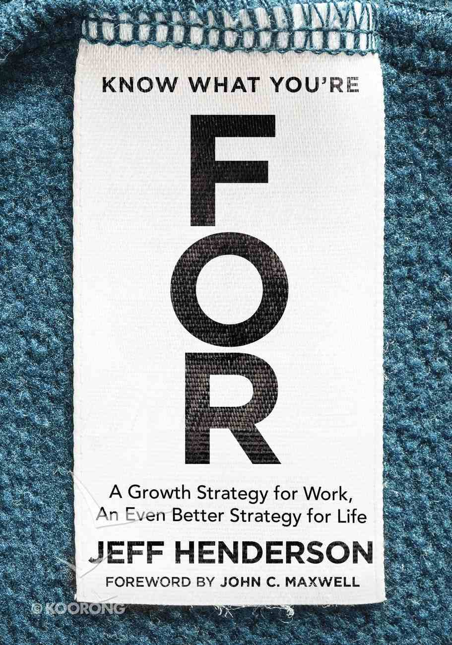 Know What You're For: An a Growth Strategy For Work Hardback