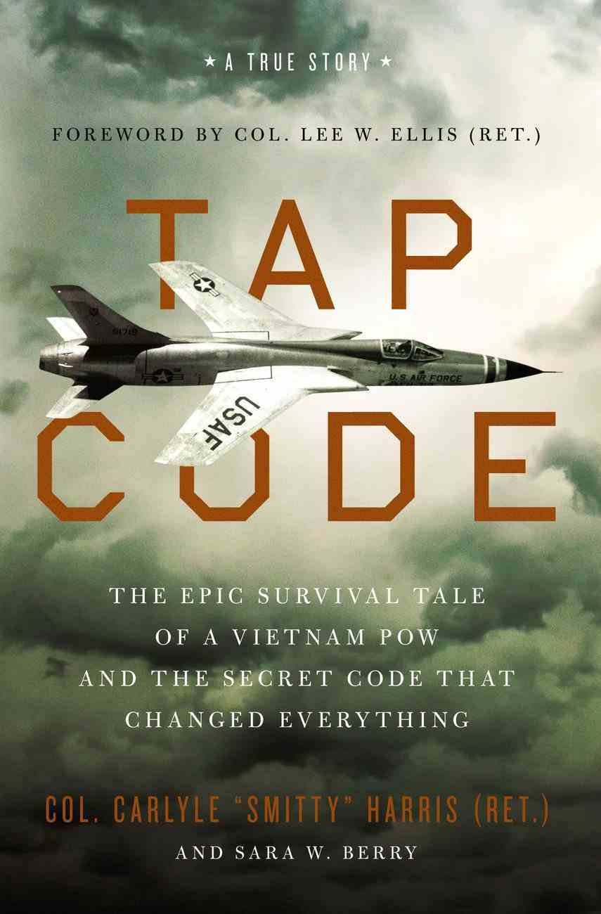 Tap Code: The Epic Survival Tale of a Vietnam Pow and the Secret Code That Changed Everything Hardback