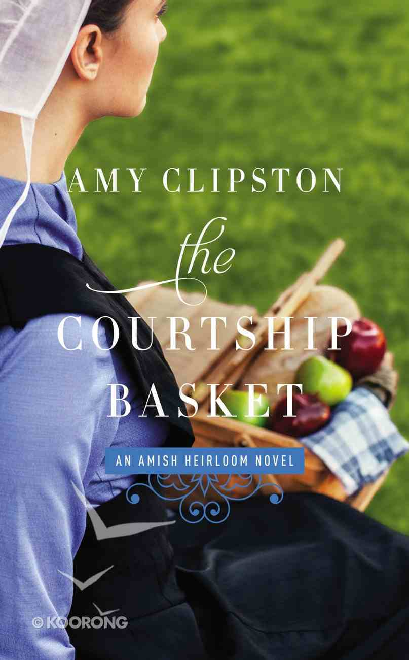 The Courtship Basket (#02 in Amish Heirloom Novel Series) Mass Market