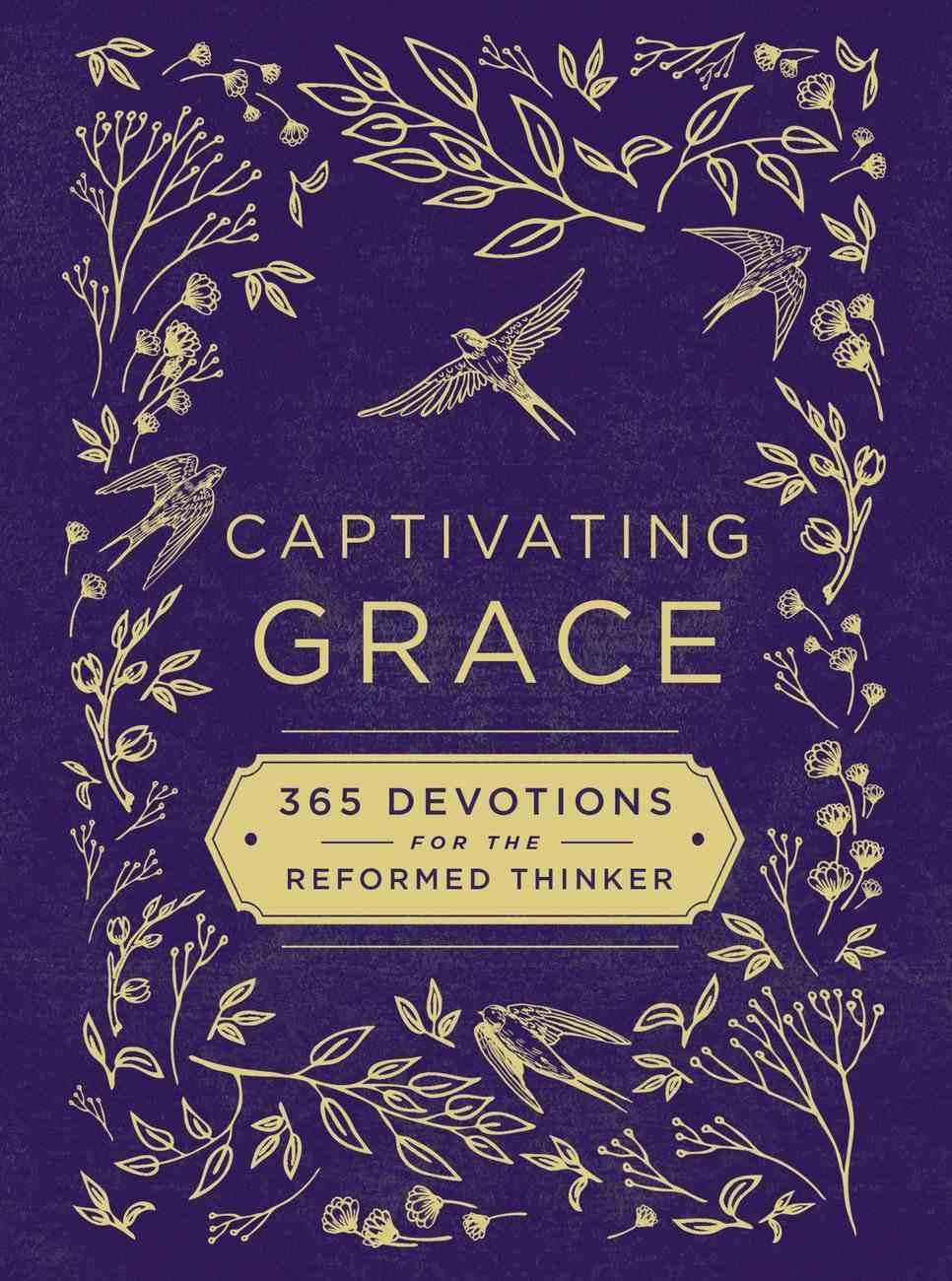 Captivating Grace: 365 Devotions For the Reformed Thinker Hardback