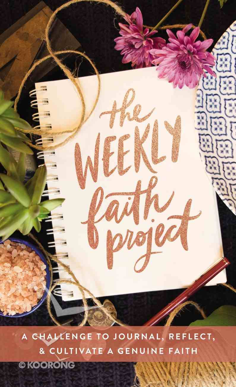 The Weekly Faith Project: A Challenge to Journal, Reflect, and Cultivate a Genuine Faith Hardback