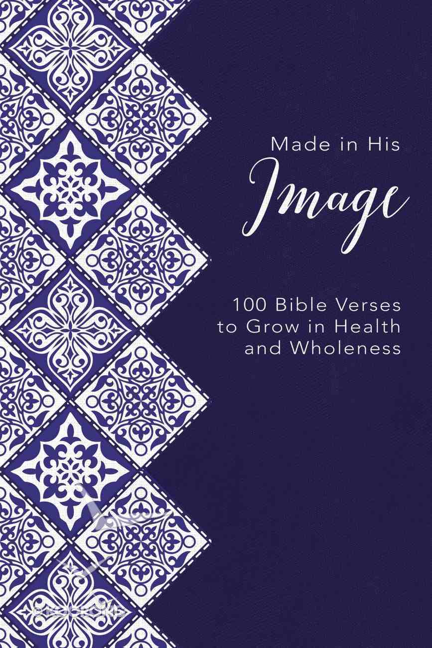 Made in His Image: 100 Bible Verses to Grow in Health and Wholeness Hardback