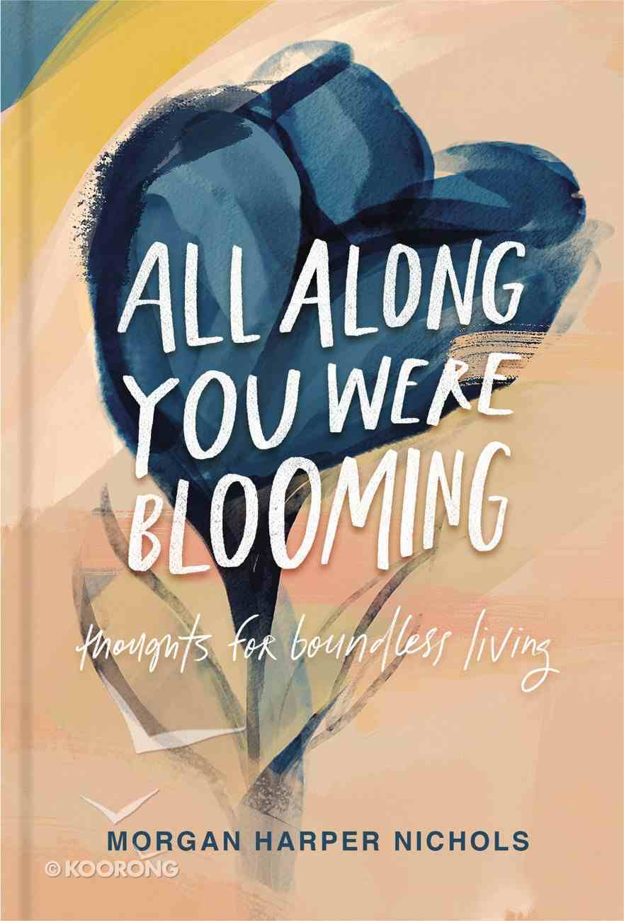 All Along You Were Blooming: Thoughts For Boundless Living Hardback