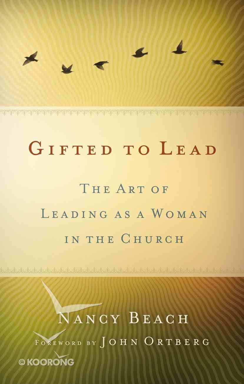 Gifted to Lead: The Art of Leading as a Woman in the Church Paperback