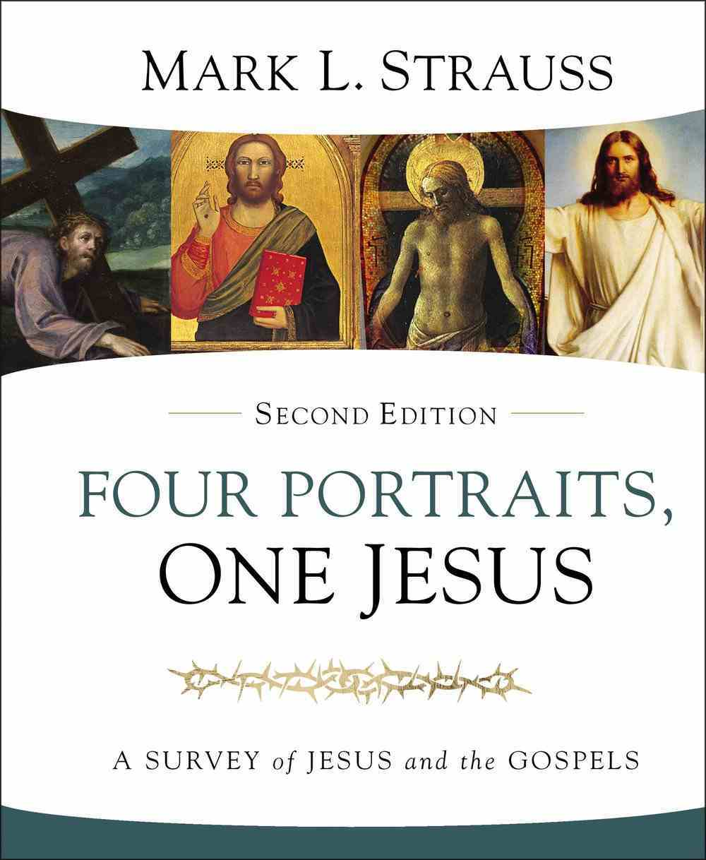 Four Portraits, One Jesus: A Survey of Jesus and the Gospels (2nd Edition) Hardback
