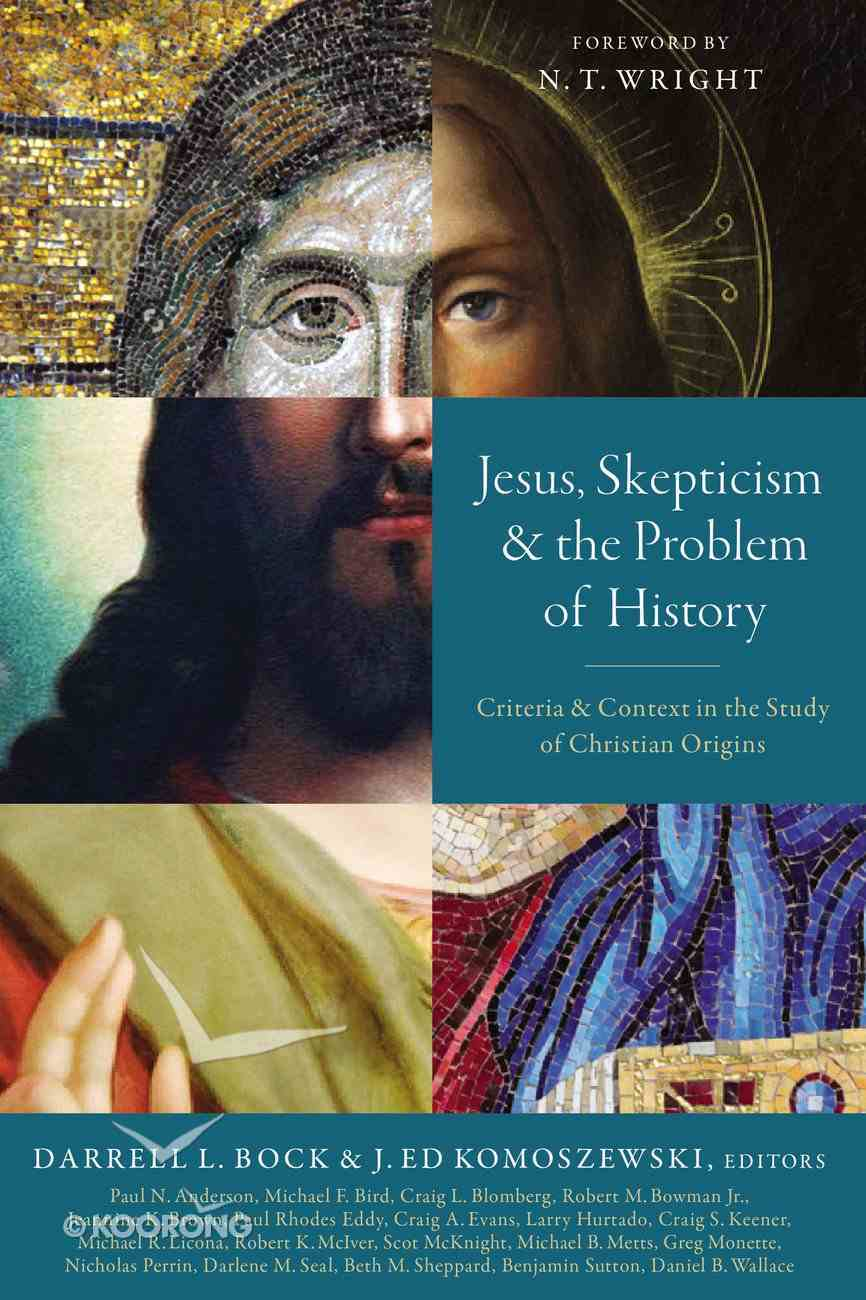Jesus, Skepticism, and the Problem of History: Criteria and Context in the Study of Christian Origins Paperback