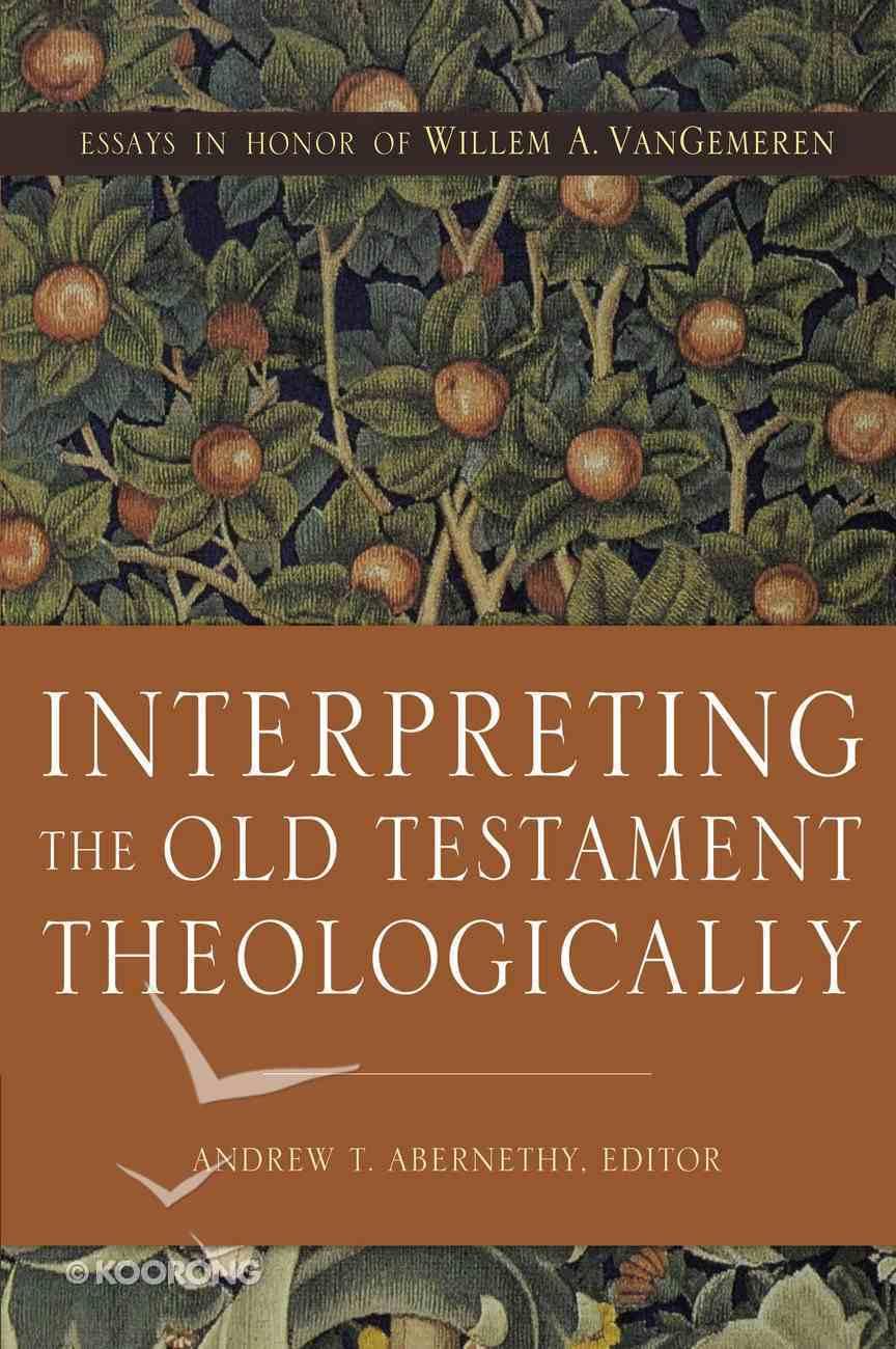 Interpreting the Old Testament Theologically: Essays in Honor of Willem A. Vangemeren Hardback